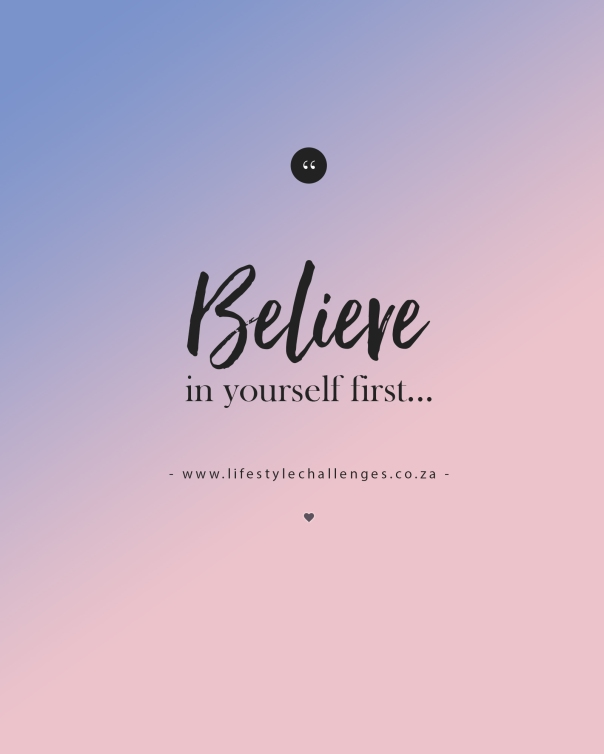 Believe in yourself first